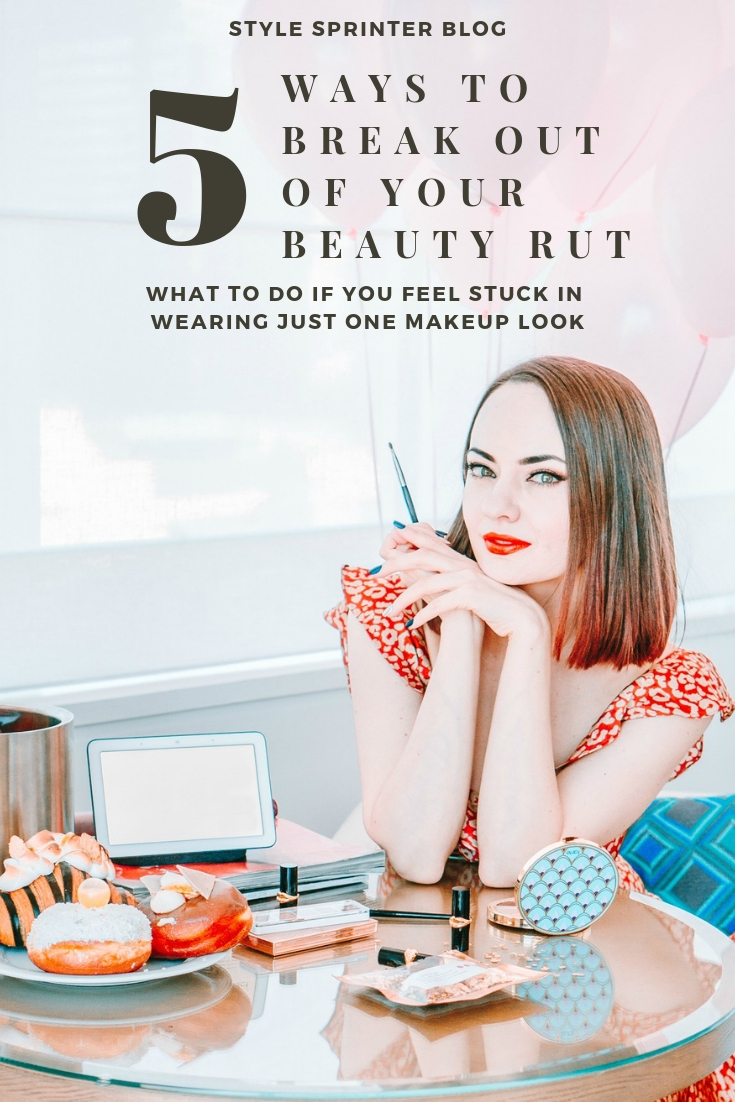 5 WAYS TO BREAK OUT OF YOUR BEAUTY RUT